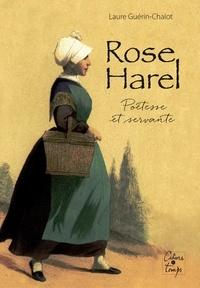Laure Guérin-Chalot - Rose Harel, poétesse et servante - 1826-1885.