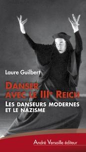Laure Guilbert - Danser avec le IIIe Reich - Les danseurs modernes et le nazisme.
