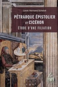 Laure Hermand-Schebat - Pétrarque Epistolier et Cicéron - Etude d'une filiation.