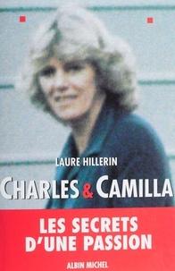 Laure Hillerin - Charles et Camilla - Les secrets d'une passion.