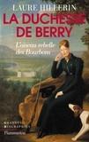 Laure Hillerin - La Duchesse de Berry - L'oiseau rebelle des bourbons.