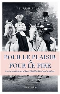 Laure Hillerin - Pour le plaisir et pour le pire - La vie tumultueuse d'Anna Gould et Boni de Castellane.
