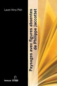 Laure Himy-Piéri - Paysages avec figures absentes de Philippe Jaccottet.