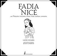 Laure Humbel et Jean Cubaud - Fadia Nicé ou l'histoire inventée d'une vraie esclave romaine.