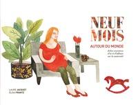 Laure Jacquet et Elisa Frantz - Neuf mois autour du monde - Jolies croyances d'ici et d'ailleurs sur la maternité.