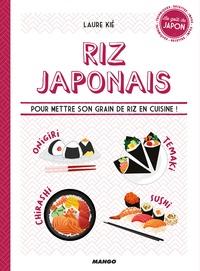 Laure Kié - Riz japonais - Pour mettre son grain de riz en cuisine !.