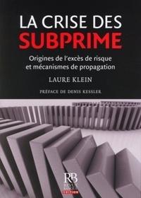 Laure Klein - La crise des subprime - Origines de l'excès de risque et mécanismes de propagation.