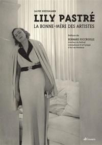 Laure Kressmann - Lily Pastré - La Bonne-Mère des artistes.