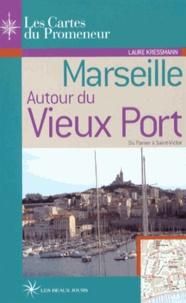 Laure Kressmann - Marseille autour du Vieux Port - Du Panier à Saint-Victor.
