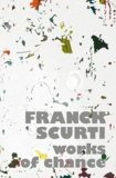 Laure Lane - Franck Scurti - Works of chance.