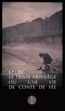 Laure - Le triste privilège ou une vie de conte de fée.