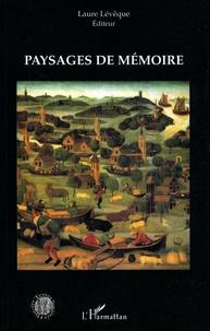 Laure Lévêque - Paysages de mémoire - Mémoire du paysage.