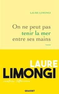 Laure Limongi - On ne peut pas tenir la mer entre ses mains.