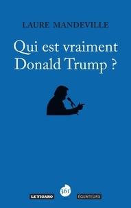 Laure Mandeville - Qui est vraiment Donald Trump ?.