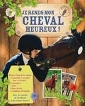 Laure Marandet et Charlotte Clergeau - Je rends mon cheval heureux.