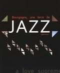 Laure Marcel-Berlioz et Jacques Panisset - Bourgogne, une terre de jazz - 1980-2010.