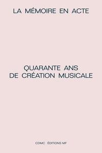 Laure Marcel-Berlioz et Omer Corlaix - La mémoire en acte - Quarante ans de création musicale.