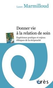 Laure Marmilloud - Donner vie à la relation de soin - Expérience pratique et enjeux éthiques de la réciprocité.