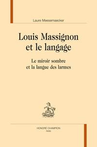 Laure Meesemaecker - Louis Massignon et le langage - Le miroir sombre et la langue des larmes.