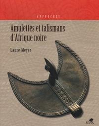 Laure Meyer - Amulettes et talismans dans l'art d'Afrique noire.
