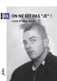 "Laure Mi Hyun Croset - On ne dit pas ""je""."