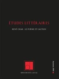 Laure Michel et Anne Tomiche - Études littéraires. Vol. 47, No 3. Automne 2016 - René Char: le poème et l'action.