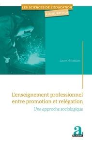 Laure Minassian - L'enseignement professionnel entre promotion et relégation - Une approche sociologique.