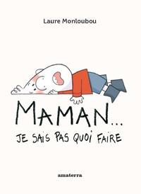Laure Monloubou - Maman... Je sais pas quoi faire.