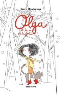 Laure Monloubou - Olga et le cri de la forêt.