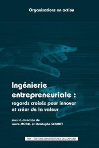 Laure Morel et Christophe Schmitt - Ingénierie entrepreneuriale : regards croisés pour innover et créer de la valeur.