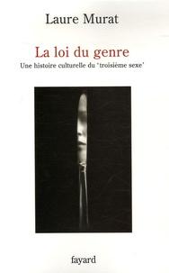 """Laure Murat - La loi du genre - Une histoire culturelle du """"troisième sexe""""."""