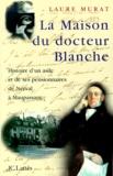 Laure Murat - La maison du docteur Blanche - Histoire d'un asile et de ses pensionnaires, de Nerval à Maupassant.