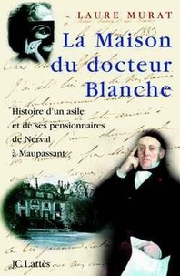 Laure Murat - La maison du Docteur Blanche.