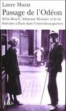Laure Murat - Passage de l'Odéon - Sylvia Beach, Adrienne Monnier et la vie littéraire à Paris dans l'entre-deux-guerres.