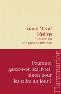 Laure Murat - Relire - Enquête sur une passion littéraire.