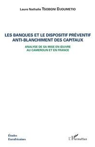 Les banques et le dispositif préventif anti-blanchiment des capitaux - Analyse de sa mise en oeuvre au Cameroun et en France.pdf