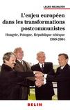 Laure Neumayer - L'enjeu européen dans les transformations postcommunistes - Hongrie, Pologne, République Tchèque 1989-2004.