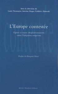 Laure Neumayer et Antoine Roger - L'Europe contestée - Espaces et enjeux des positionnements contre l'intégration européenne.