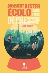 Laure Noualhat - Comment rester écolo sans devenir dépressif.