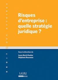 Laure Nurit-Pontier et Stéphane Rousseau - Risques d'entreprise : quelle stratégie juridique ?.