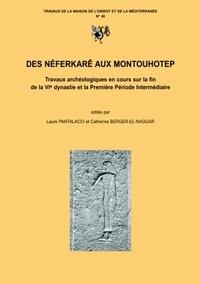 Laure Pantalacci - Des Néférkarê aux Montouhotep : travaux archéologiques en cours sur la fin de la VIe dynastie et la première période intermédiaire : actes du colloque CNRS- Lumière-Lyon2, 5-7 juillet 2001.