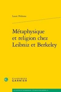 Laure Pédrono - Métaphysique et religion chez Leibniz et Berkeley.