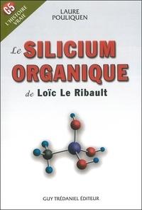 Laure Pouliquen - Le Silicium organique de Loïc Le Ribault.