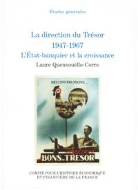 Laure Quennouëlle-Corre - La direction du Trésor 1947-1967, l'Etat-banquier et la croissance.