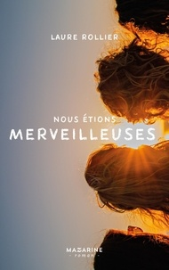 Ebook téléchargement gratuit epub torrent Nous étions merveilleuses (Litterature Francaise) 9782863745106 par Laure Rollier ePub