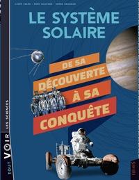 Laure Salès et Anne Willemez - Le système solaire - De sa découverte à sa conquête.
