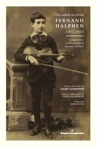 Laure Schnapper - Du salon au front : Fernand Halphen (1872-1917) - Compositeur, mécène et chef de musique militaire.