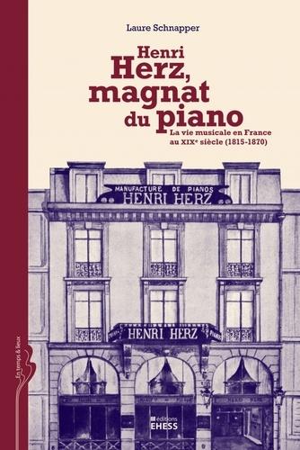 Laure Schnapper - Henri Herz, magnat de piano - La vie musicale en France au XIXe siècle (1815-1870).