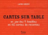 Laure Sirieix - Cartes sur table - Un jeu des 7 familles et 42 cartes de recettes.