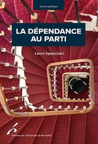 Laure Squarcioni - La dépendance au parti - Conquérir, exercer et conserver son mandat parlementaire en France.